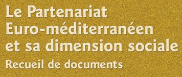 Le Partenariat Euro-méditerranéen et sa dimension sociale. Recueil de documents