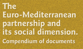 The Euro-Mediterranean partnership and its social dimension. Compendium of documents