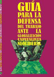 Guía para la defensa del Trabajo ante la Globalización Capitalista Neoliberal