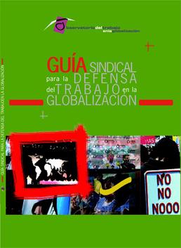 Guía sindical para la defensa del trabajo en la globalización.