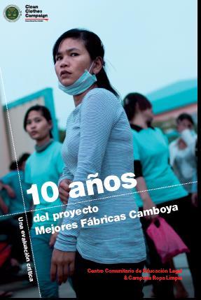 La Campaña Ropa Limpia) y el Centro Comunitario de Educación Legal (Camboya) dieron a conocer un nuevo informe, 10 años del Proyecto Mejores Fábricas Camboya: una evaluación crítica.