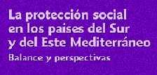 La protección social en los países del Sur y del Este Mediterráneo. Balance y Perspectivas