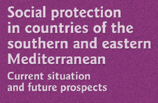 Social protection in countries of the southern and eastern Mediterranean. Current situation and future prospects